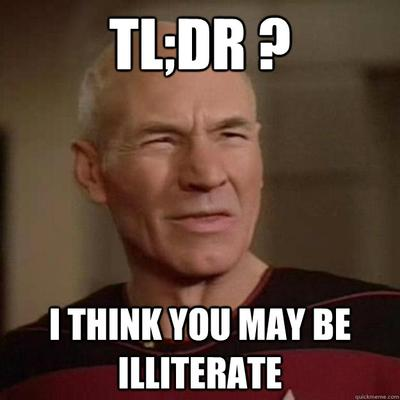 Jean Luc Picard close-up with lettering above and below his face as if he is saying TL;DR? I think you may be illiterate